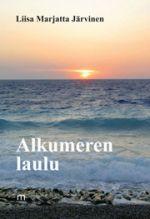 Alkumeren laulu : runoaaltoja alkumyyttien meressä